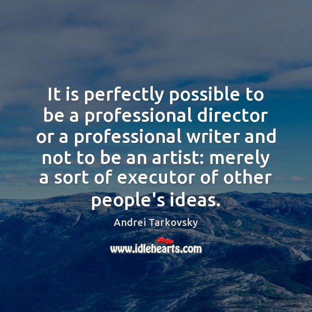 Image, It is perfectly possible to be a professional director or a professional