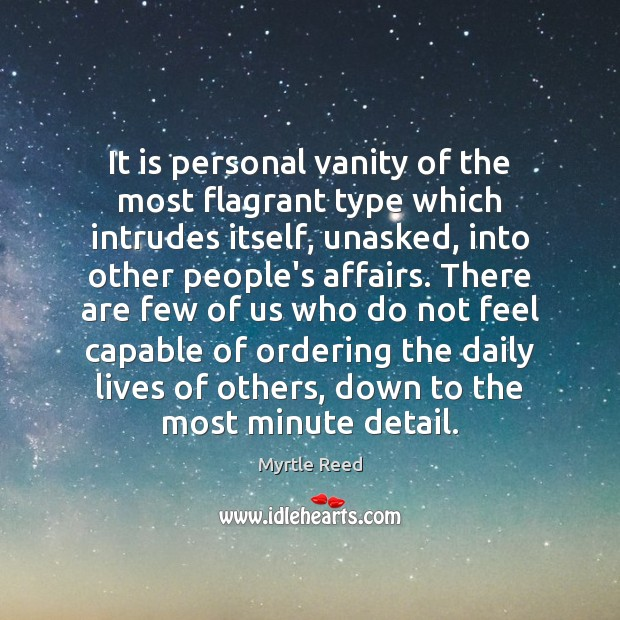 It is personal vanity of the most flagrant type which intrudes itself, Myrtle Reed Picture Quote