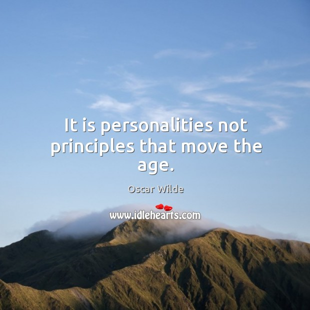 Image, It is personalities not principles that move the age.