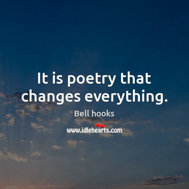 It is poetry that changes everything. Image