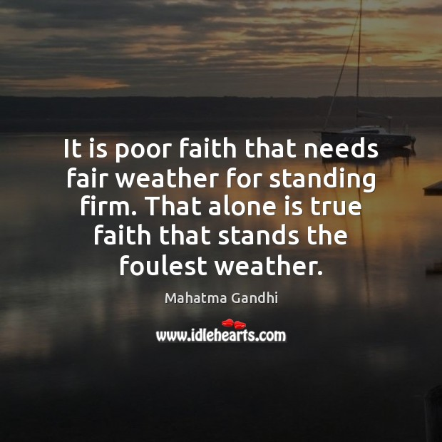 It is poor faith that needs fair weather for standing firm. That Image