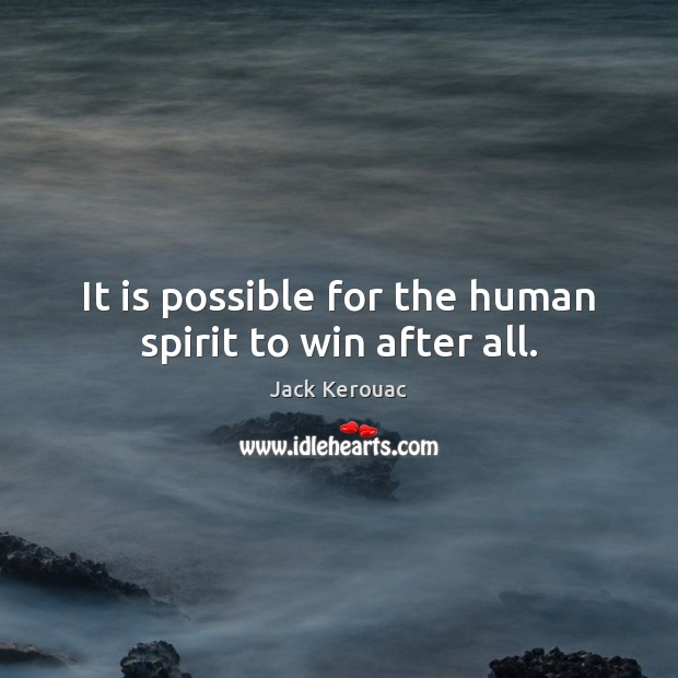 Image, It is possible for the human spirit to win after all.