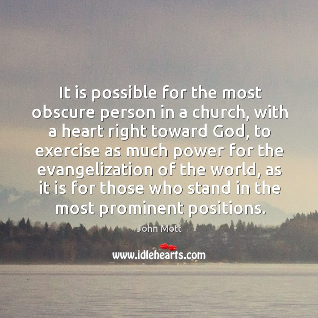 It is possible for the most obscure person in a church, with Image
