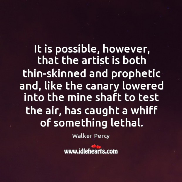 It is possible, however, that the artist is both thin-skinned and prophetic Walker Percy Picture Quote
