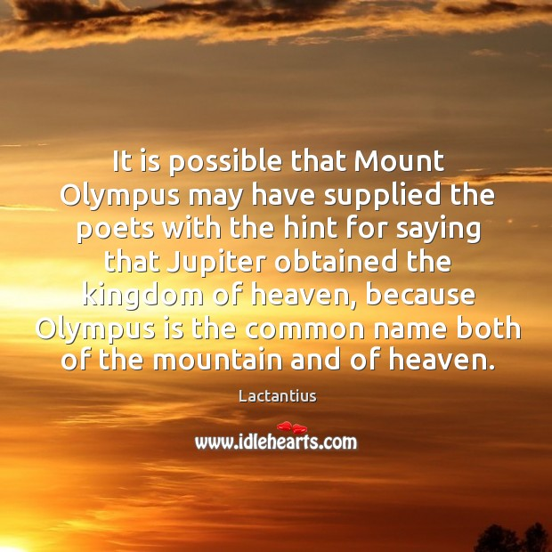 It is possible that mount olympus may have supplied Lactantius Picture Quote