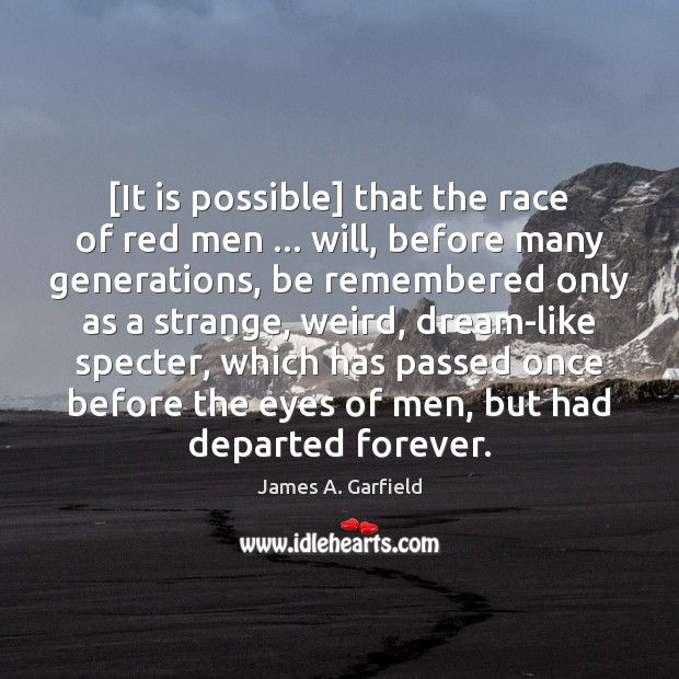 Image, [It is possible] that the race of red men … will, before many