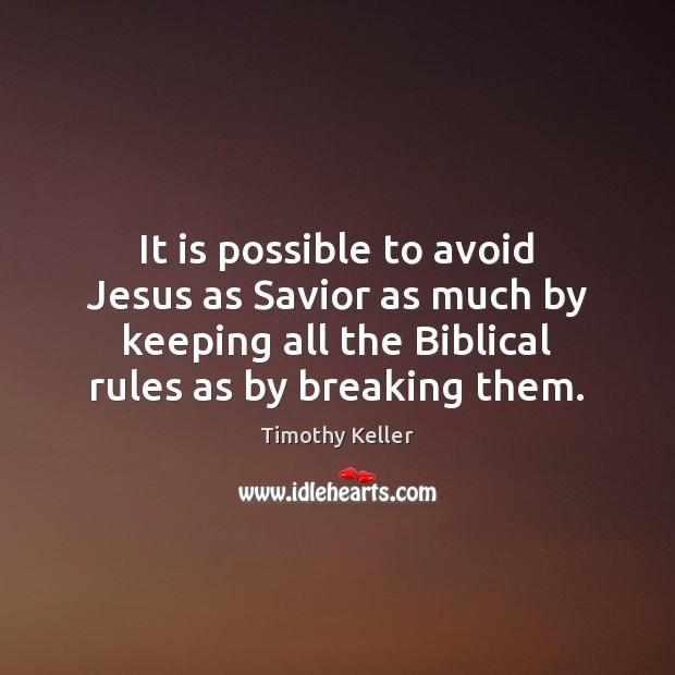 It is possible to avoid Jesus as Savior as much by keeping Timothy Keller Picture Quote
