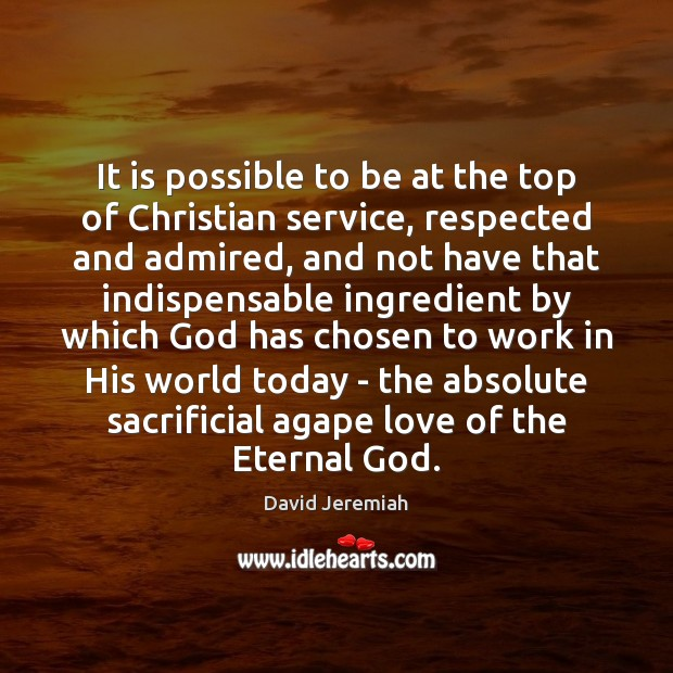 It is possible to be at the top of Christian service, respected David Jeremiah Picture Quote