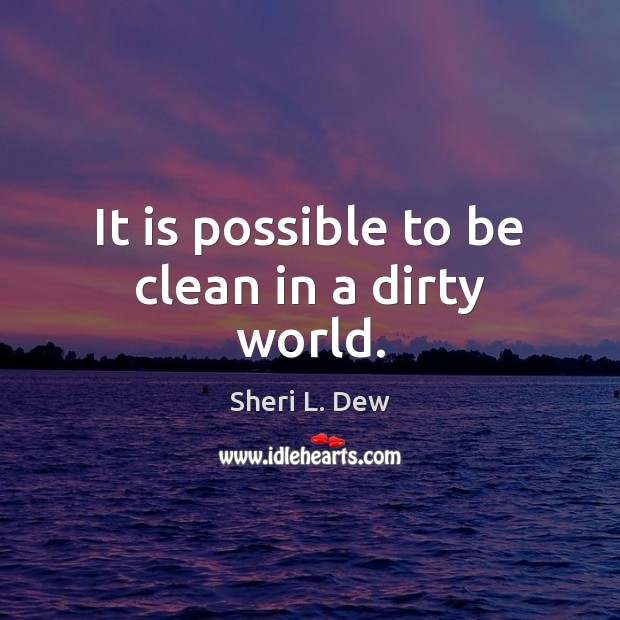 It is possible to be clean in a dirty world. Image