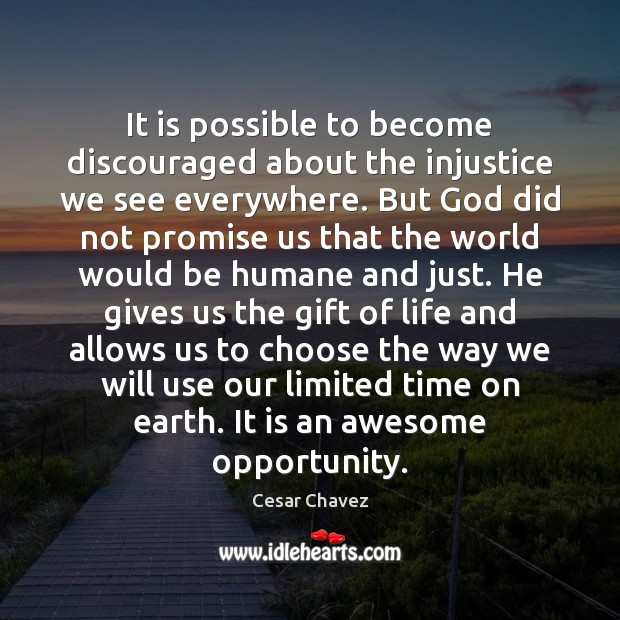 It is possible to become discouraged about the injustice we see everywhere. Image