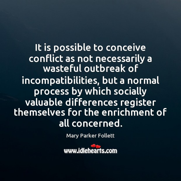 It is possible to conceive conflict as not necessarily a wasteful outbreak Mary Parker Follett Picture Quote
