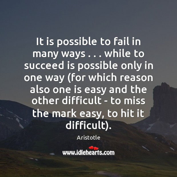 Image, It is possible to fail in many ways . . . while to succeed is