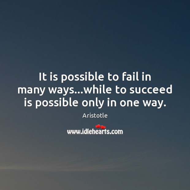 Image, It is possible to fail in many ways…while to succeed is possible only in one way.
