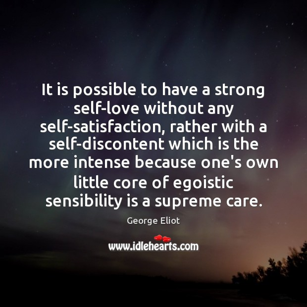 Image, It is possible to have a strong self-love without any self-satisfaction, rather