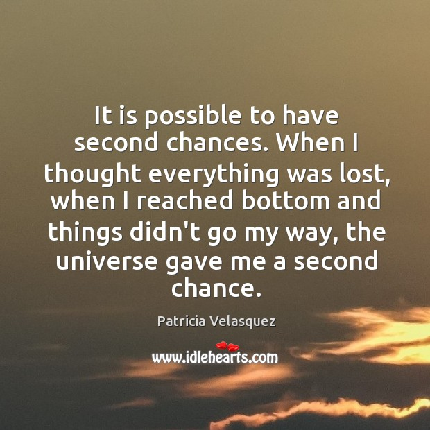 It is possible to have second chances. When I thought everything was Image