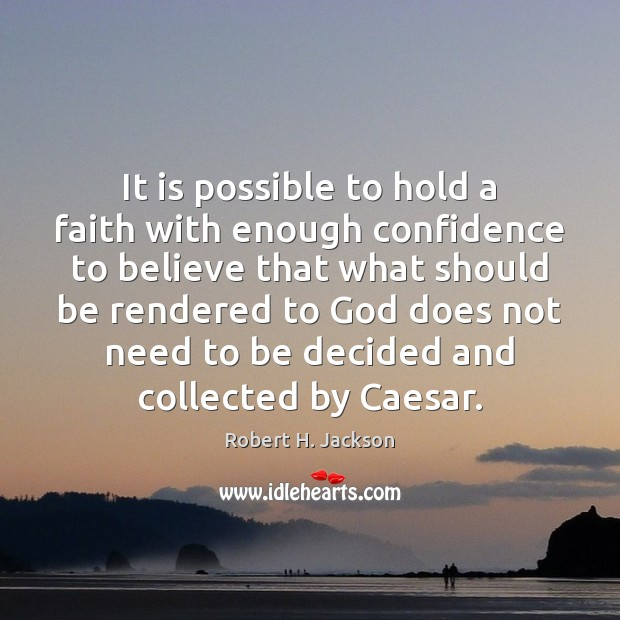 It is possible to hold a faith with enough confidence to believe Robert H. Jackson Picture Quote