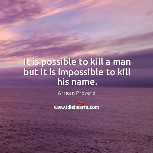 Image, It is possible to kill a man but it is impossible to kill his name.