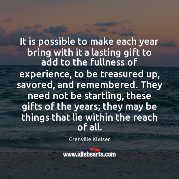 It is possible to make each year bring with it a lasting Image