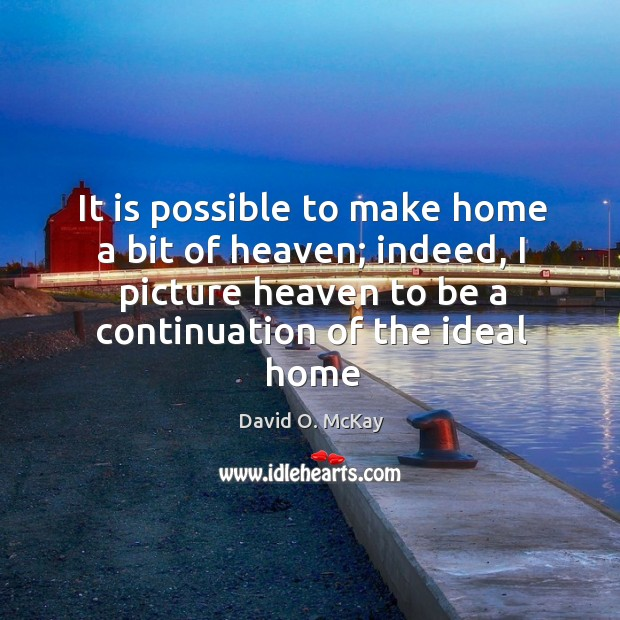 It is possible to make home a bit of heaven; indeed, I Image