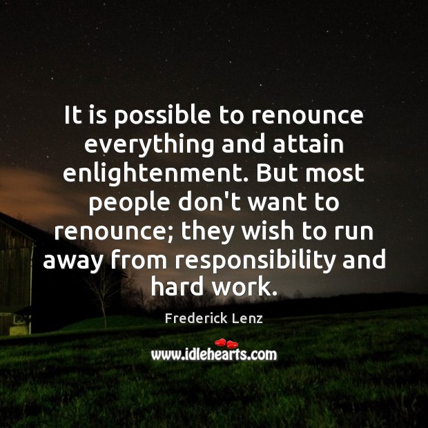 It is possible to renounce everything and attain enlightenment. But most people Frederick Lenz Picture Quote