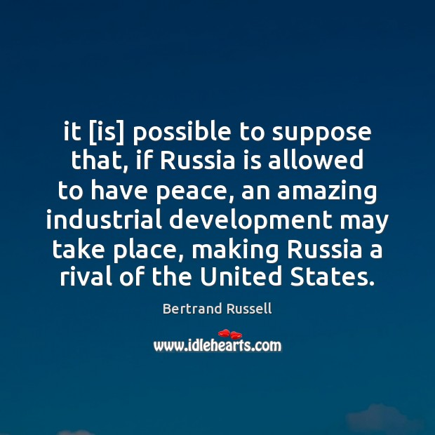 It [is] possible to suppose that, if Russia is allowed to have Image