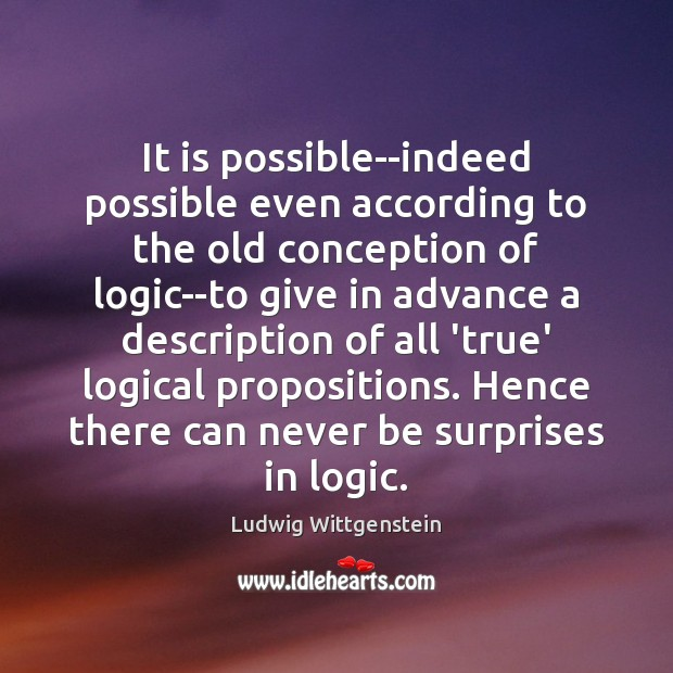 It is possible–indeed possible even according to the old conception of logic–to Logic Quotes Image