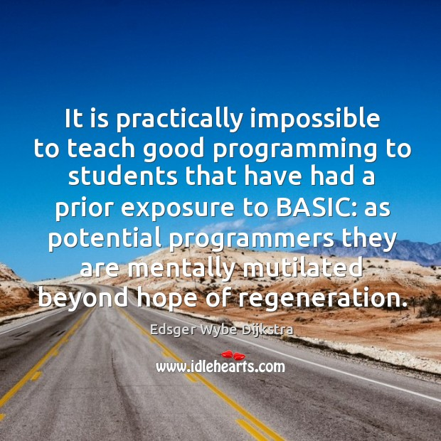 It is practically impossible to teach good programming to students Image