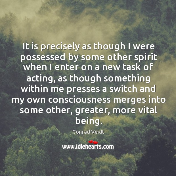 It is precisely as though I were possessed by some other spirit when i Image