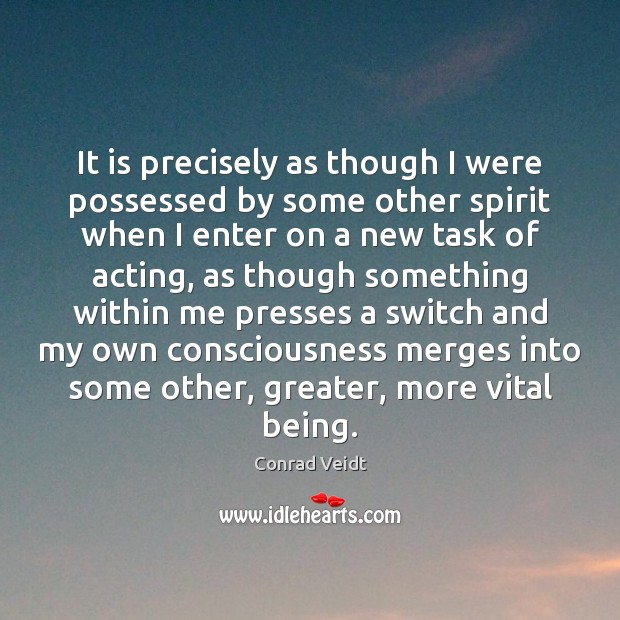 It is precisely as though I were possessed by some other spirit Conrad Veidt Picture Quote
