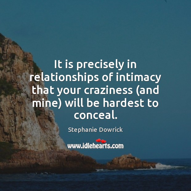 It is precisely in relationships of intimacy that your craziness (and mine) Image