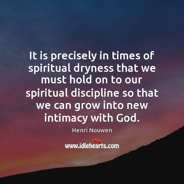 Image, It is precisely in times of spiritual dryness that we must hold