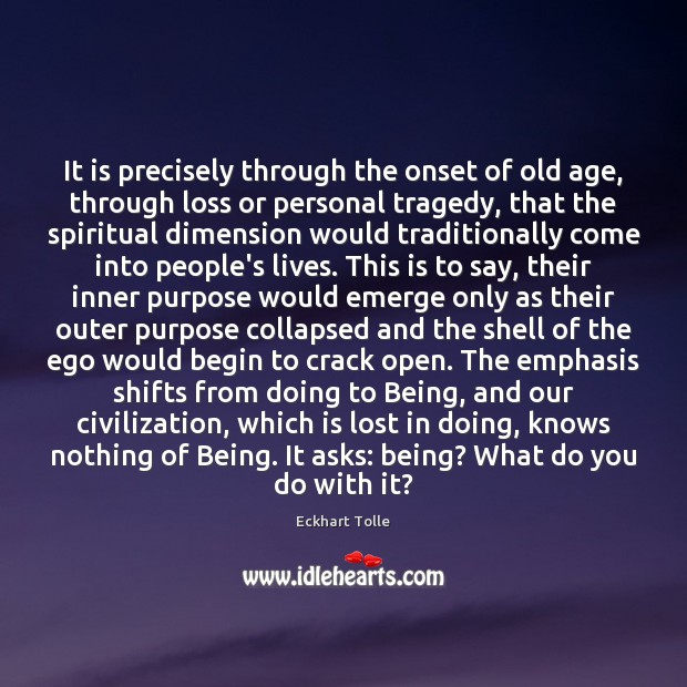 It is precisely through the onset of old age, through loss or Image