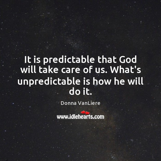 It is predictable that God will take care of us. What's unpredictable Image