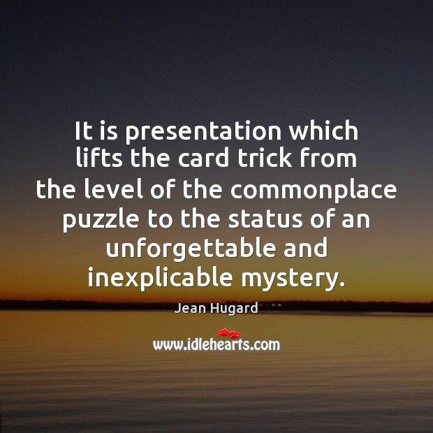 It is presentation which lifts the card trick from the level of Image