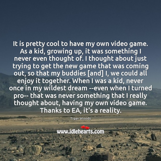 It is pretty cool to have my own video game. As a Image