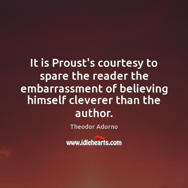 It is Proust's courtesy to spare the reader the embarrassment of believing Image