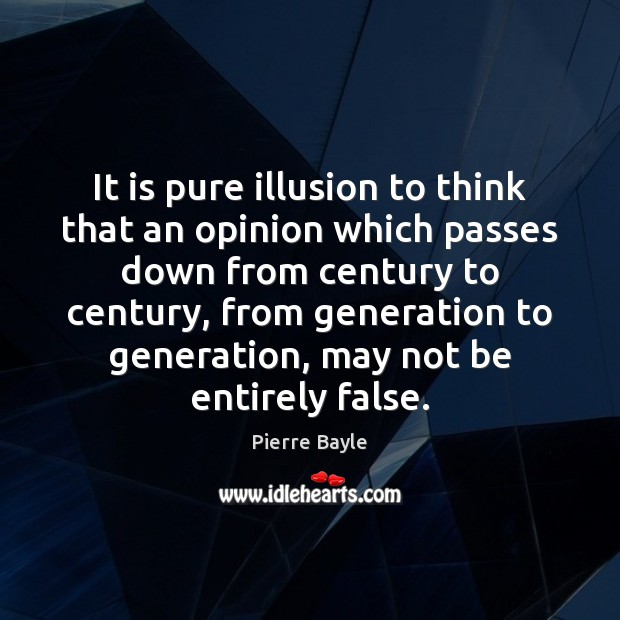 Image, It is pure illusion to think that an opinion which passes down