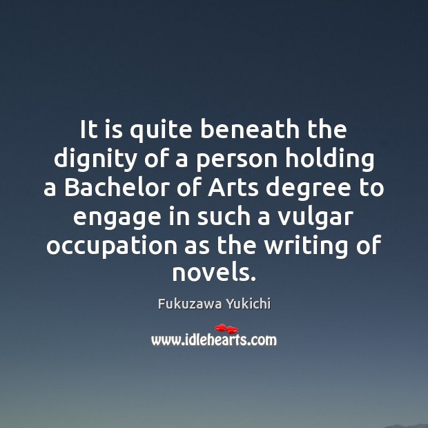 Image, It is quite beneath the dignity of a person holding a Bachelor