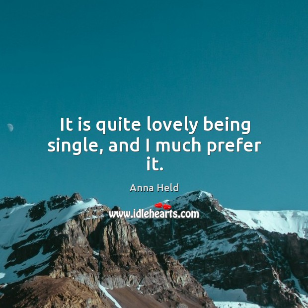 It is quite lovely being single, and I much prefer it. Image