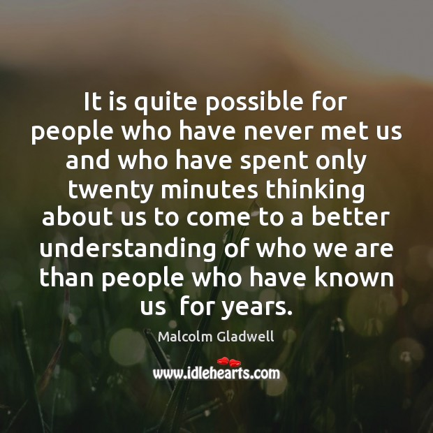 It is quite possible for people who have never met us and Image