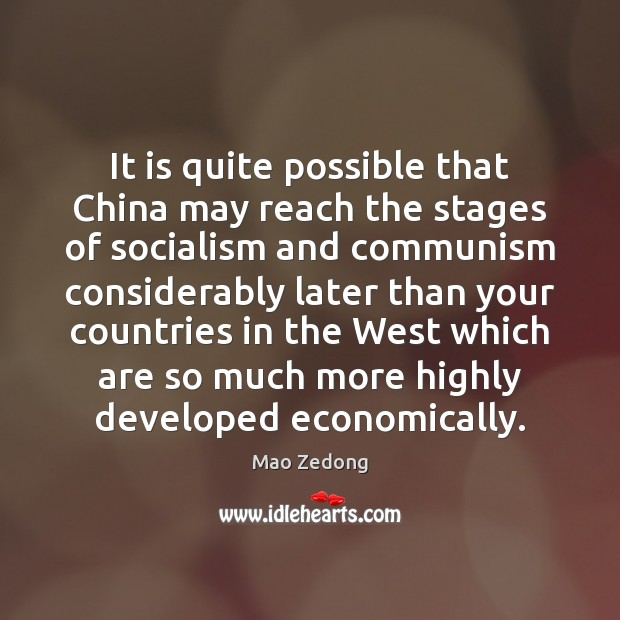 It is quite possible that China may reach the stages of socialism Image