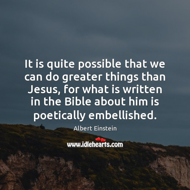 Image, It is quite possible that we can do greater things than Jesus,