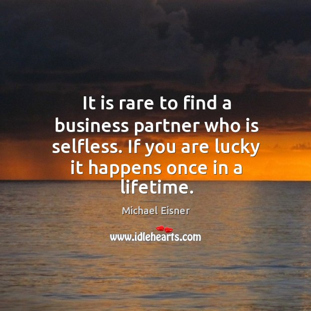 It is rare to find a business partner who is selfless. If you are lucky it happens once in a lifetime. Image