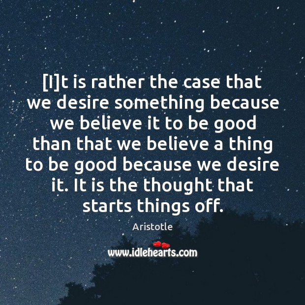Image, [I]t is rather the case that we desire something because we