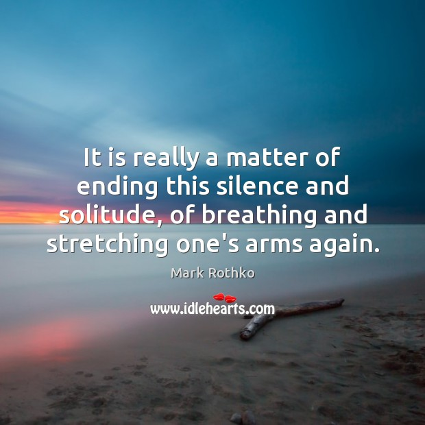 Image, It is really a matter of ending this silence and solitude, of