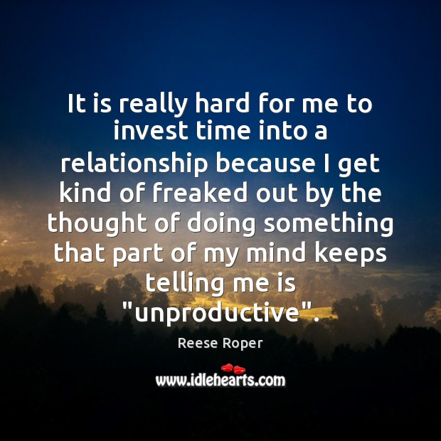 Image, It is really hard for me to invest time into a relationship