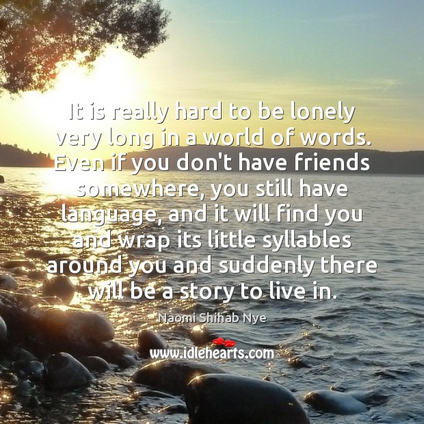 It is really hard to be lonely very long in a world Image