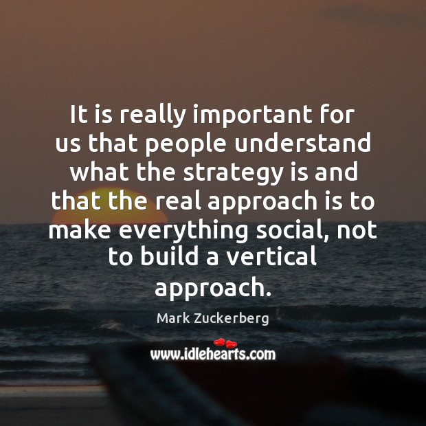 It is really important for us that people understand what the strategy Mark Zuckerberg Picture Quote