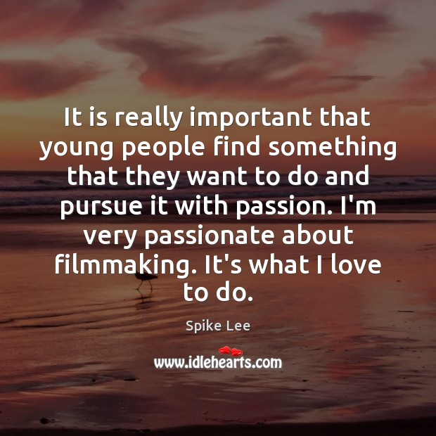 It is really important that young people find something that they want Spike Lee Picture Quote