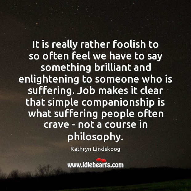 It is really rather foolish to so often feel we have to Image